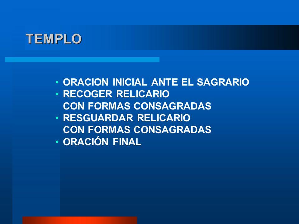 TEMPLO ORACION INICIAL ANTE EL SAGRARIO RECOGER RELICARIO CON FORMAS CONSAGRADAS RESGUARDAR RELICARIO CON FORMAS CONSAGRADAS ORACIÓN FINAL