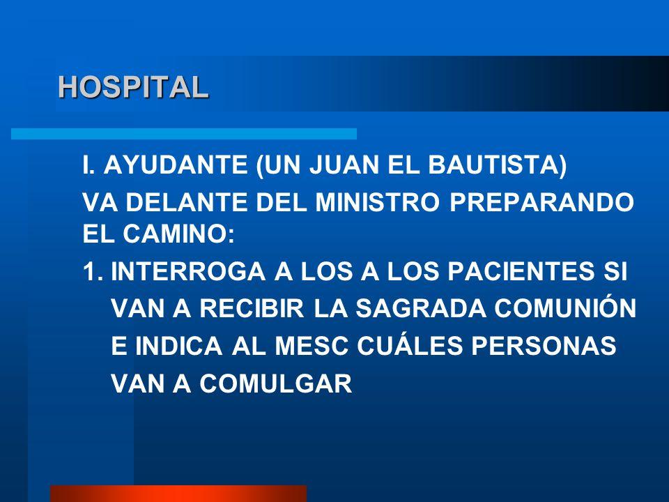 HOSPITAL I. AYUDANTE (UN JUAN EL BAUTISTA) VA DELANTE DEL MINISTRO PREPARANDO EL CAMINO: 1. INTERROGA A LOS A LOS PACIENTES SI VAN A RECIBIR LA SAGRAD