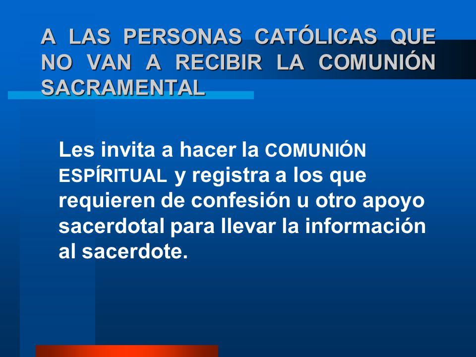 A LAS PERSONAS CATÓLICAS QUE NO VAN A RECIBIR LA COMUNIÓN SACRAMENTAL Les invita a hacer la COMUNIÓN ESPÍRITUAL y registra a los que requieren de conf
