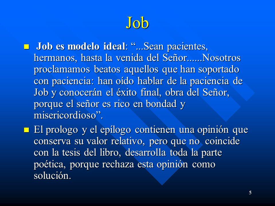 5Job Job es modelo ideal:...Sean pacientes, hermanos, hasta la venida del Señor......Nosotros proclamamos beatos aquellos que han soportado con paciencia: han oído hablar de la paciencia de Job y conocerán el éxito final, obra del Señor, porque el señor es rico en bondad y misericordioso.