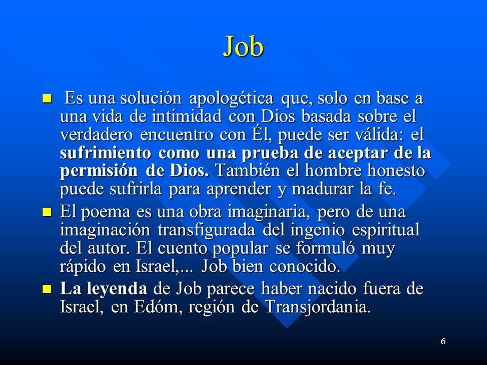 6 Job Es una solución apologética que, solo en base a una vida de intimidad con Dios basada sobre el verdadero encuentro con Él, puede ser válida: el sufrimiento como una prueba de aceptar de la permisión de Dios.