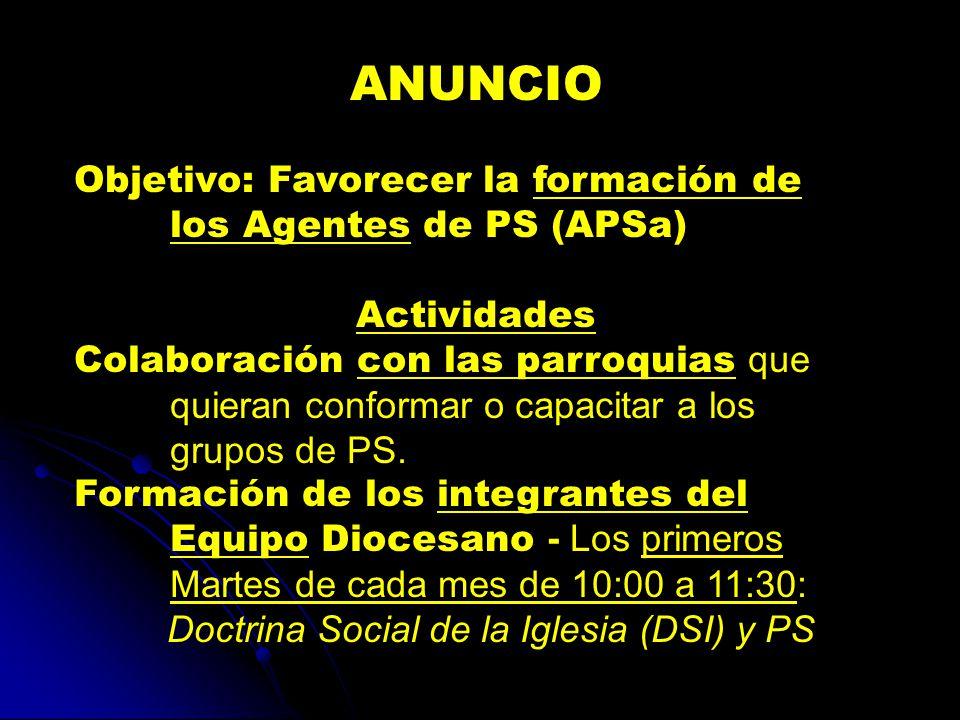 ANUNCIO Objetivo: Favorecer la formación de los Agentes de PS (APSa) Actividades Colaboración con las parroquias que quieran conformar o capacitar a los grupos de PS.