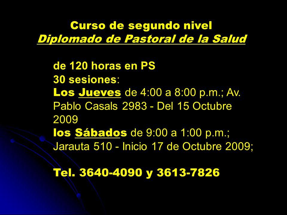 Curso de segundo nivel Diplomado de Pastoral de la Salud de 120 horas en PS 30 sesiones: Los Jueves de 4:00 a 8:00 p.m.; Av.