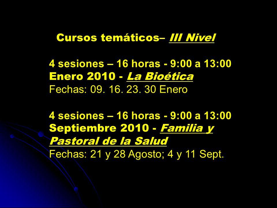 Cursos temáticos– III Nivel 4 sesiones – 16 horas - 9:00 a 13:00 Enero 2010 - La Bioética Fechas: 09.