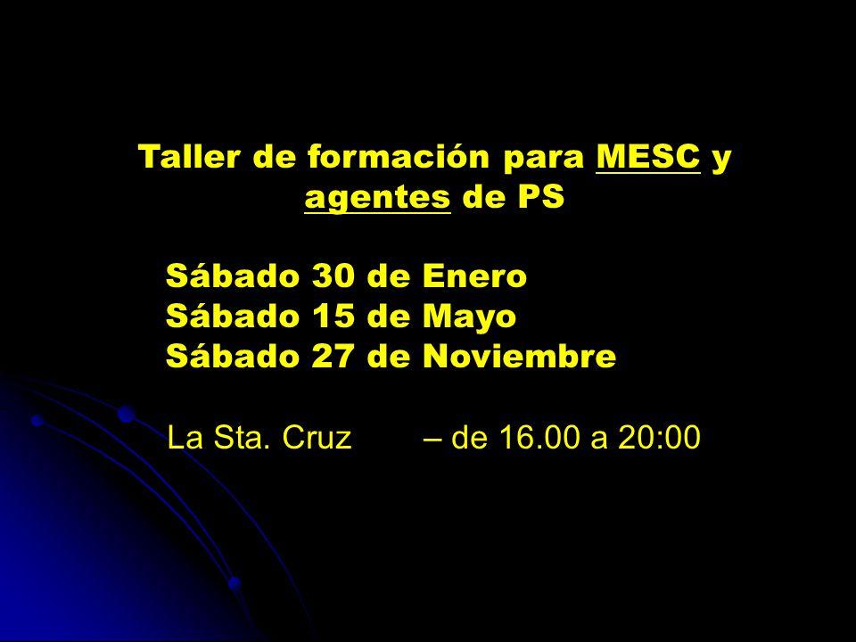 Taller de formación para MESC y agentes de PS Sábado 30 de Enero Sábado 15 de Mayo Sábado 27 de Noviembre La Sta.