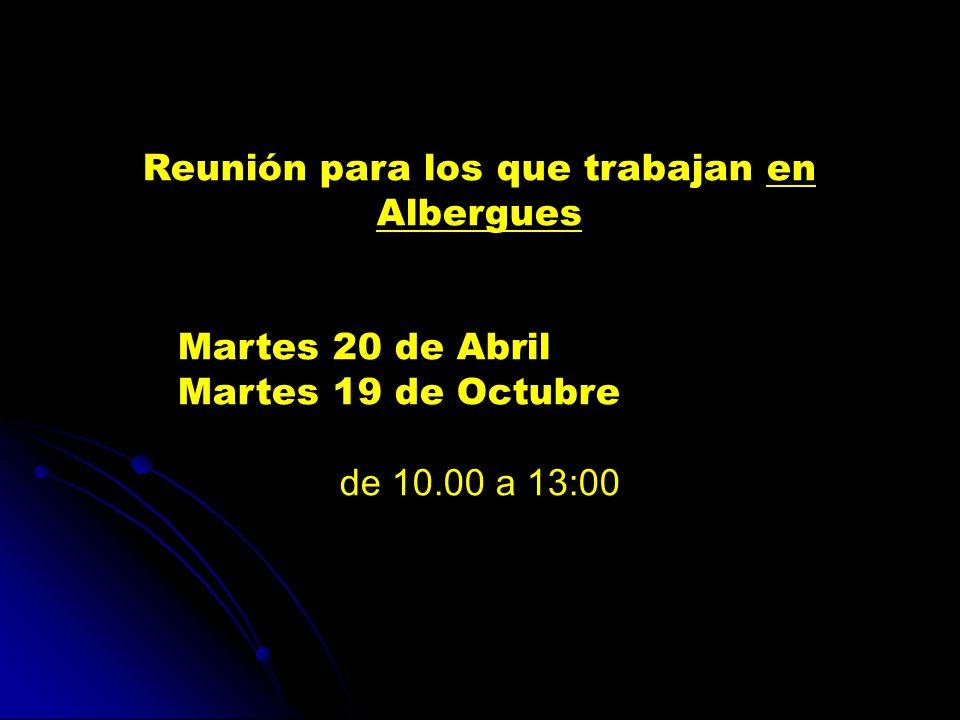 Reunión para los que trabajan en Albergues Martes 20 de Abril Martes 19 de Octubre de 10.00 a 13:00