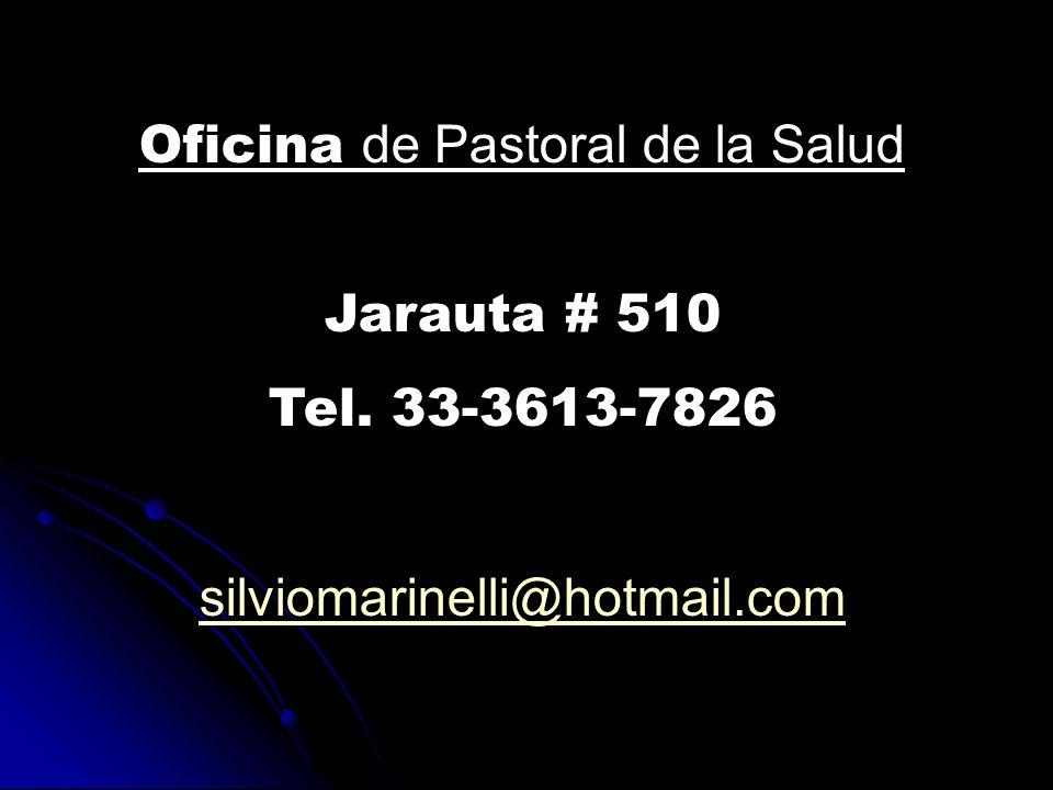 Oficina de Pastoral de la Salud Jarauta # 510 Tel. 33-3613-7826 silviomarinelli@hotmail.com