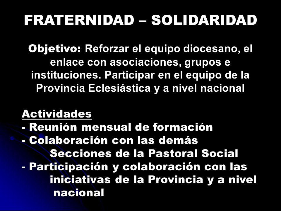 FRATERNIDAD – SOLIDARIDAD Objetivo: Reforzar el equipo diocesano, el enlace con asociaciones, grupos e instituciones.