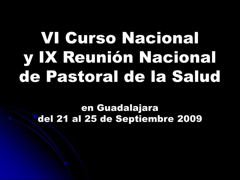 VI Curso Nacional y IX Reunión Nacional de Pastoral de la Salud en Guadalajara del 21 al 25 de Septiembre 2009