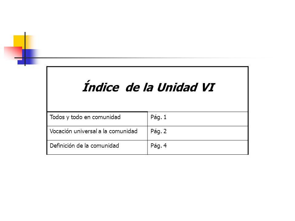 Índice de la Unidad VI Todos y todo en comunidadPág.