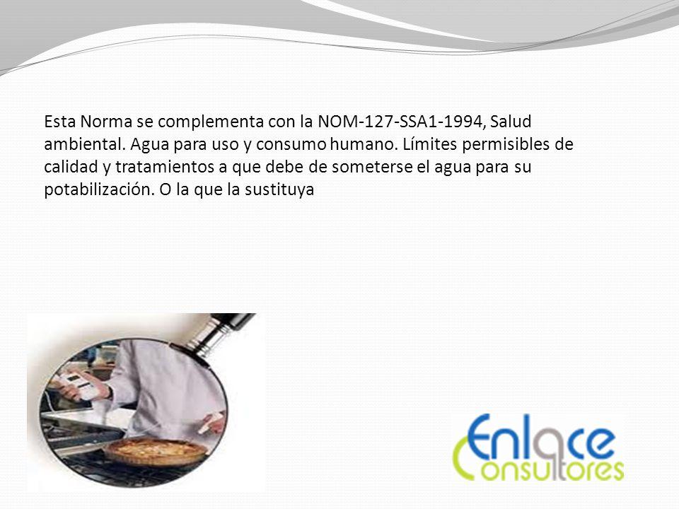 Esta Norma se complementa con la NOM-127-SSA1-1994, Salud ambiental.