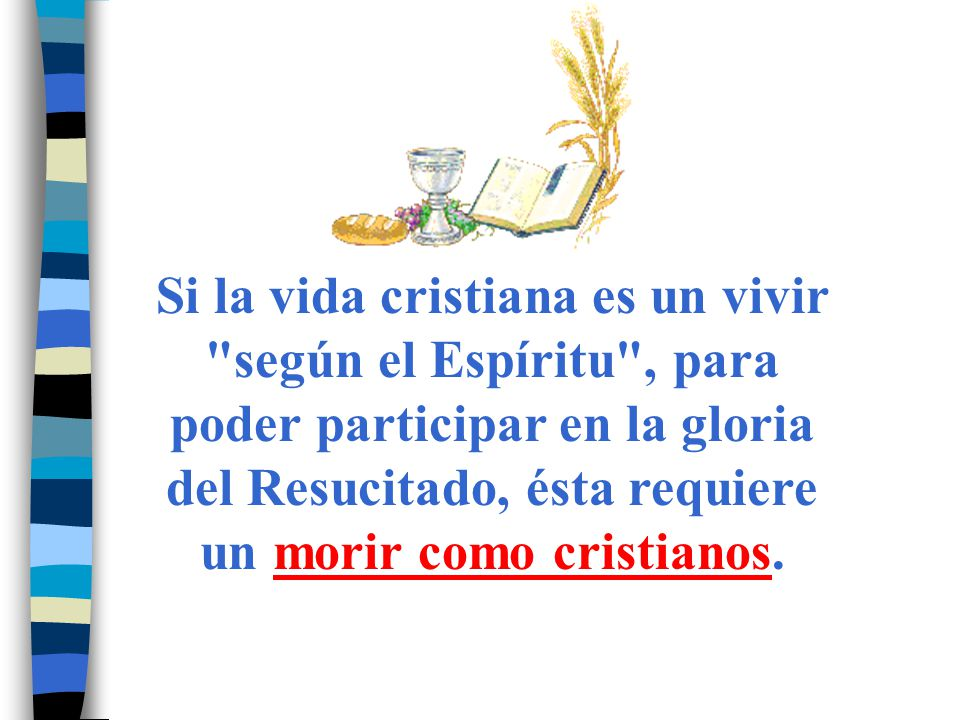 Para el bautizado, la muerte es participar en la victoria de Cristo sobre la muerte y entrar en la casa del Padre, llevando a término la pascua inaugurada por el bautismo.