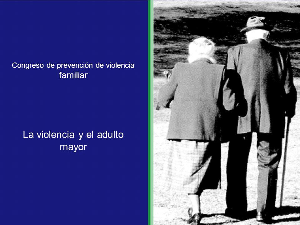Congreso de prevención de violencia familiar La violencia y el adulto mayor