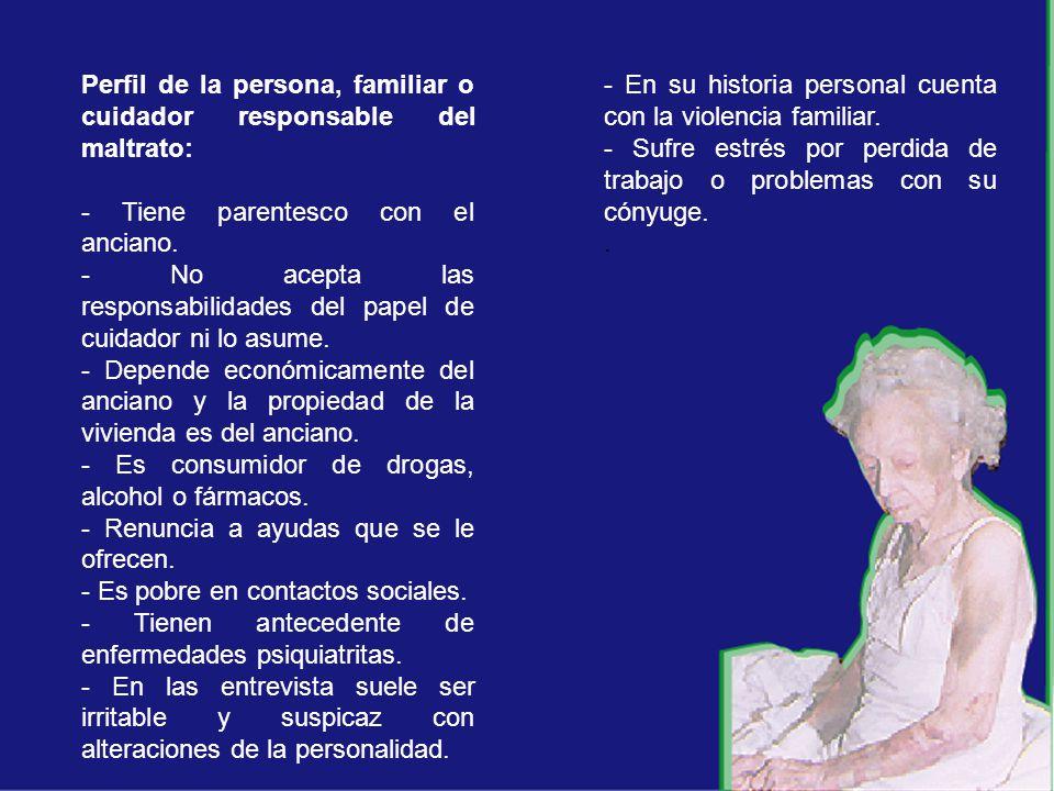 Perfil de la persona, familiar o cuidador responsable del maltrato: - Tiene parentesco con el anciano.