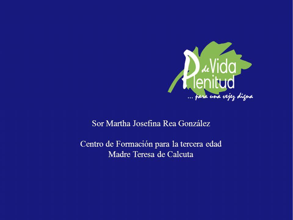 Sor Martha Josefina Rea González Centro de Formación para la tercera edad Madre Teresa de Calcuta
