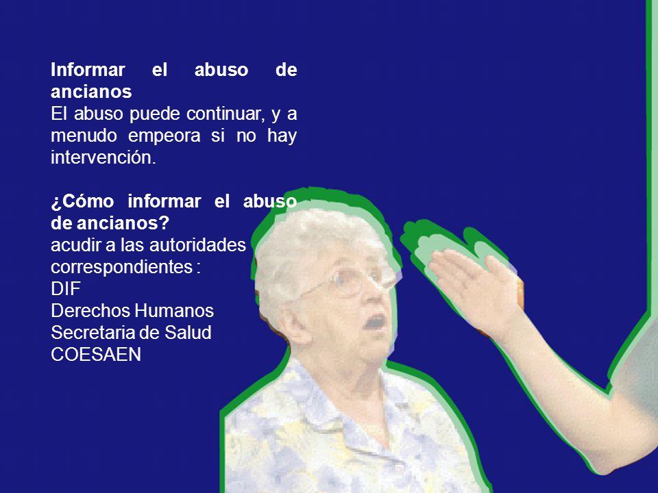Informar el abuso de ancianos El abuso puede continuar, y a menudo empeora si no hay intervención.