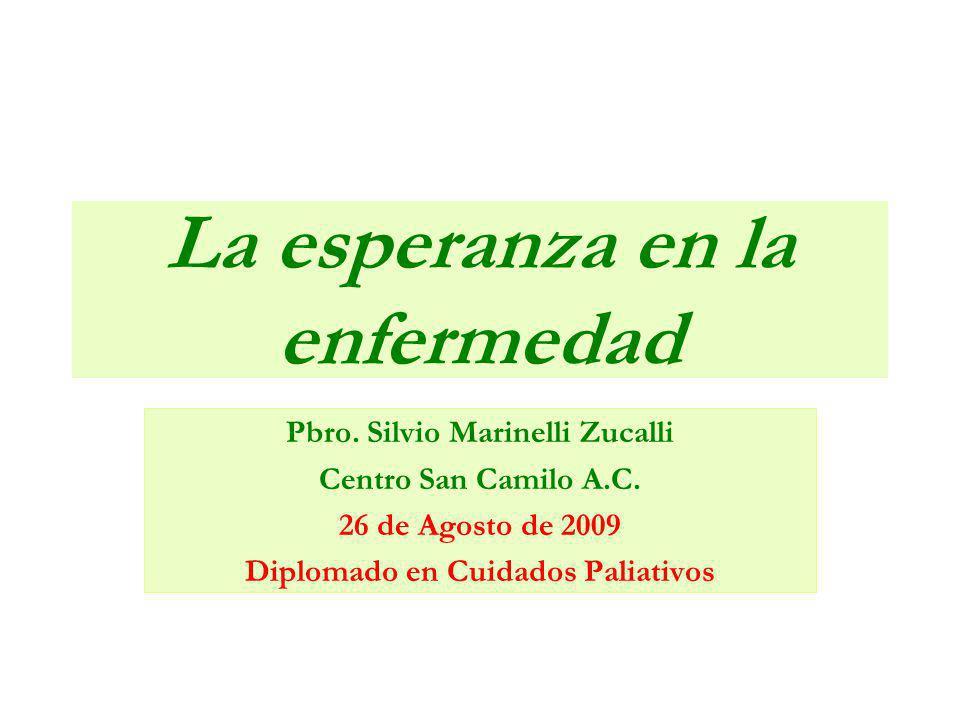 La esperanza en la enfermedad Pbro.Silvio Marinelli Zucalli Centro San Camilo A.C.