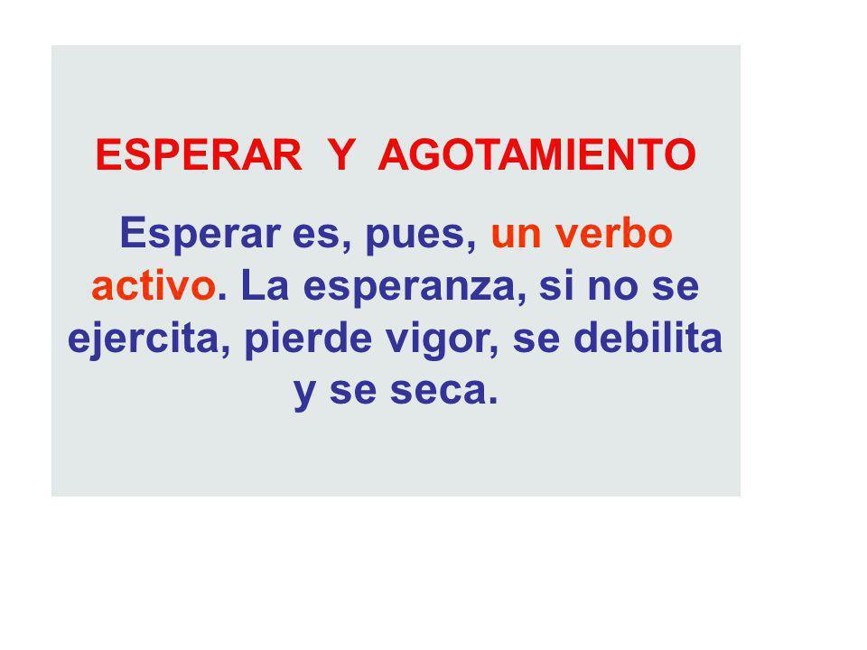 ESPERAR Y AGOTAMIENTO Esperar es, pues, un verbo activo.