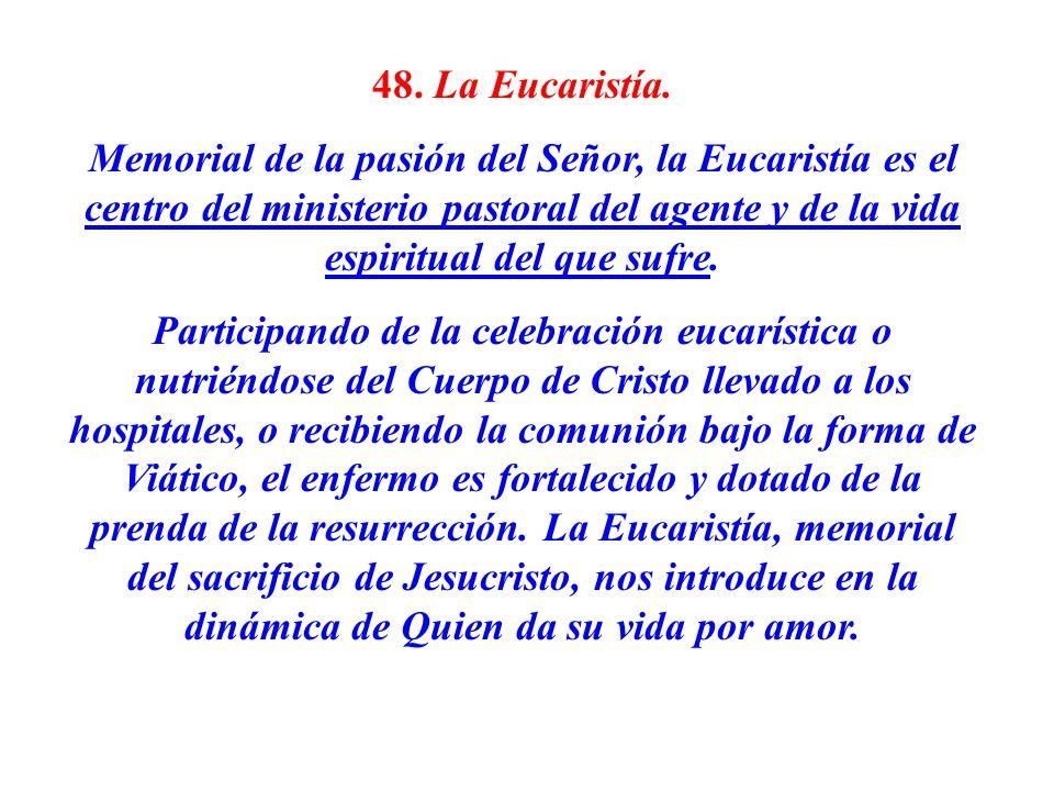 48. La Eucaristía. Memorial de la pasión del Señor, la Eucaristía es el centro del ministerio pastoral del agente y de la vida espiritual del que sufr