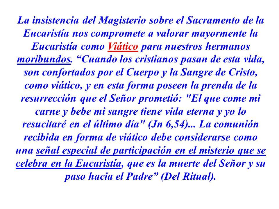 La insistencia del Magisterio sobre el Sacramento de la Eucaristía nos compromete a valorar mayormente la Eucaristía como Viático para nuestros herman