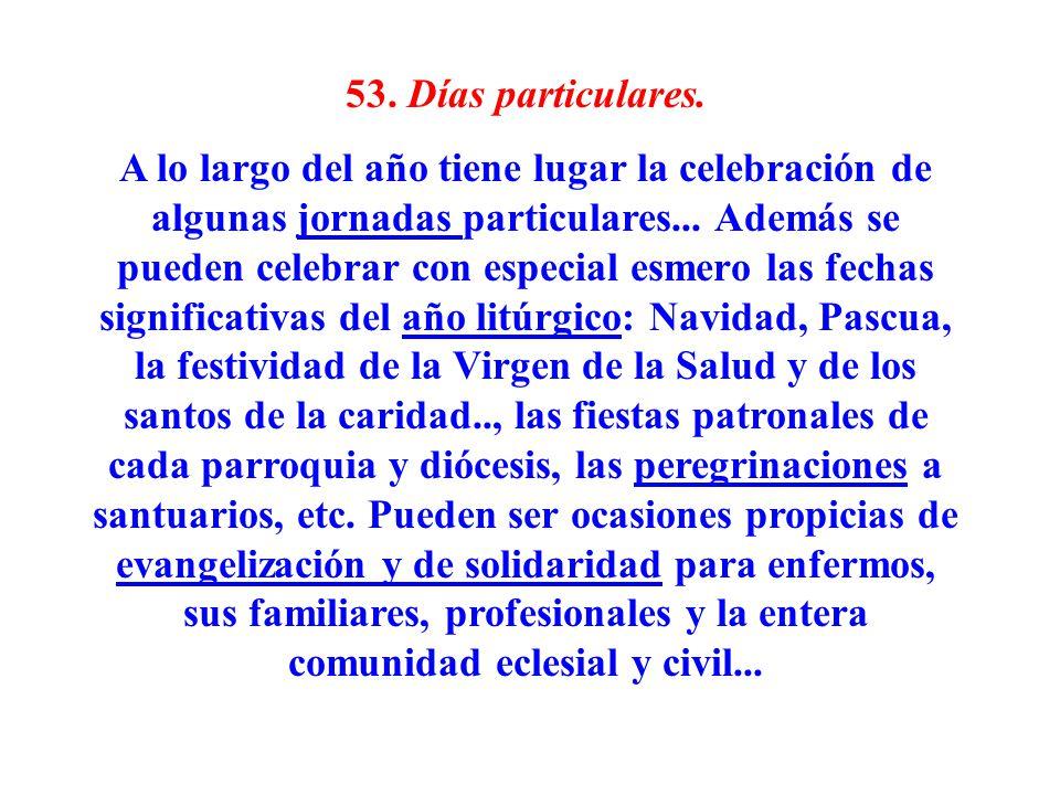 53. Días particulares. A lo largo del año tiene lugar la celebración de algunas jornadas particulares... Además se pueden celebrar con especial esmero