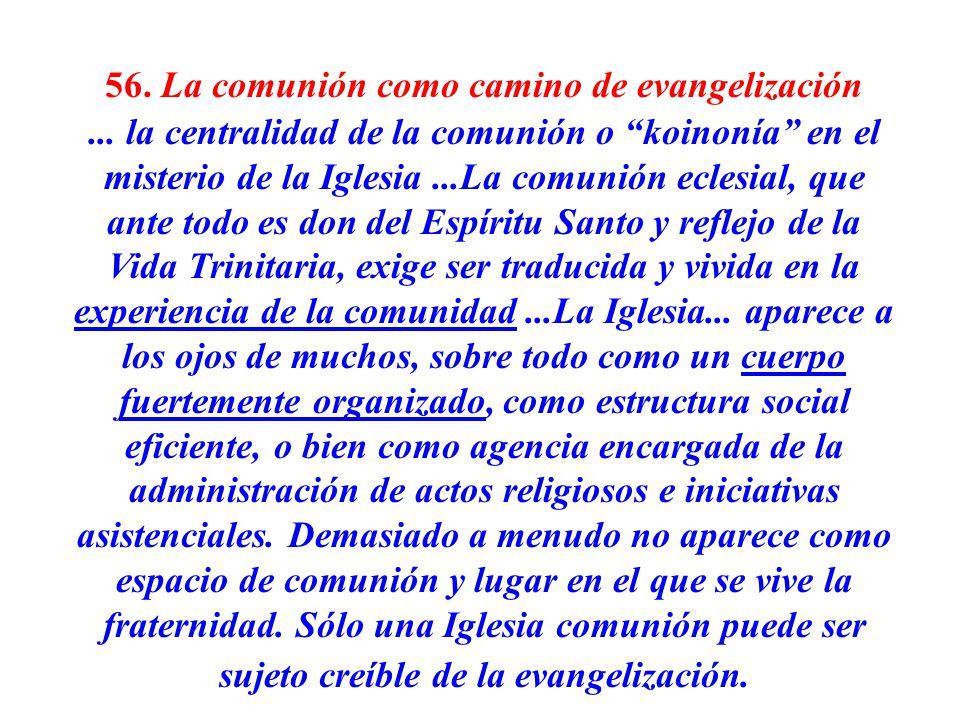 56. La comunión como camino de evangelización... la centralidad de la comunión o koinonía en el misterio de la Iglesia...La comunión eclesial, que ant