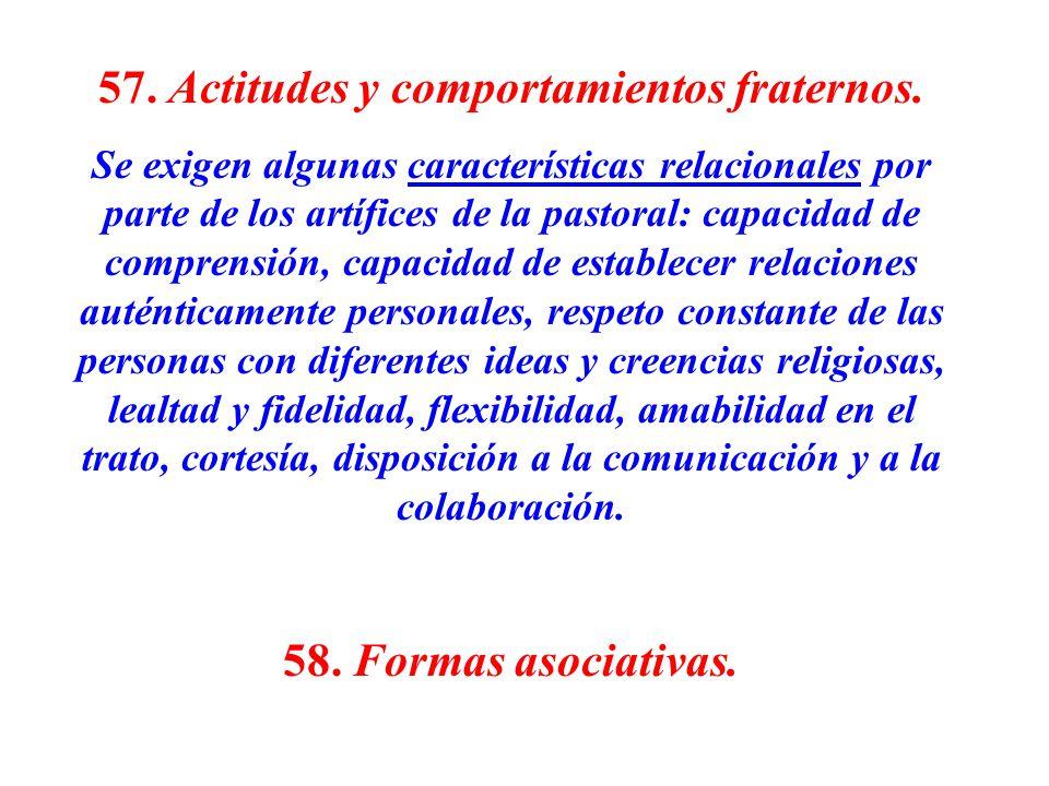 57. Actitudes y comportamientos fraternos. Se exigen algunas características relacionales por parte de los artífices de la pastoral: capacidad de comp