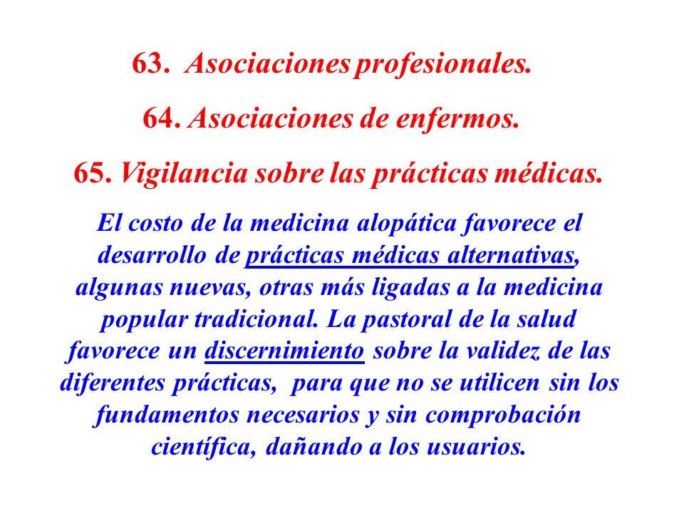 63. Asociaciones profesionales. 64. Asociaciones de enfermos. 65. Vigilancia sobre las prácticas médicas. El costo de la medicina alopática favorece e