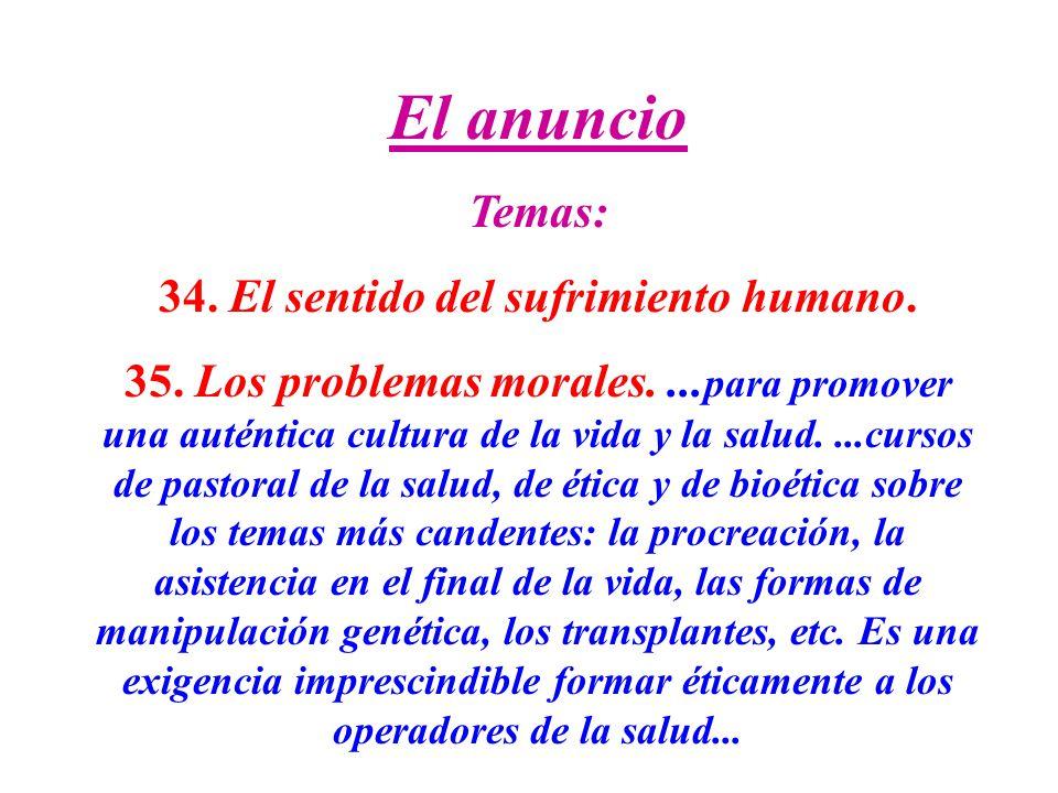 El anuncio Temas: 34. El sentido del sufrimiento humano. 35. Los problemas morales.... para promover una auténtica cultura de la vida y la salud....cu