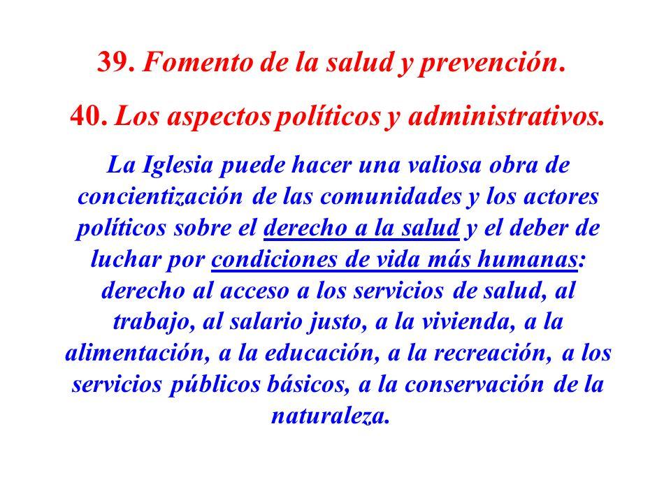 39. Fomento de la salud y prevención. 40. Los aspectos políticos y administrativos. La Iglesia puede hacer una valiosa obra de concientización de las