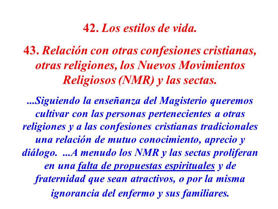 42. Los estilos de vida. 43. Relación con otras confesiones cristianas, otras religiones, los Nuevos Movimientos Religiosos (NMR) y las sectas....Sigu