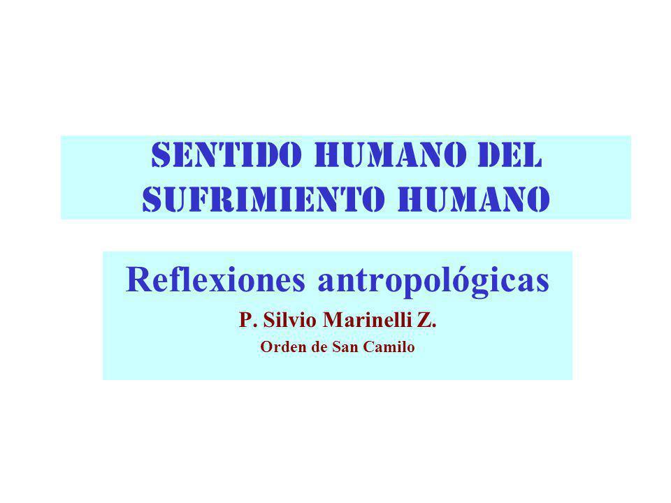 SENTIDO HUMANO DEL SUFRIMIENTO HUMANO Reflexiones antropológicas P. Silvio Marinelli Z. Orden de San Camilo