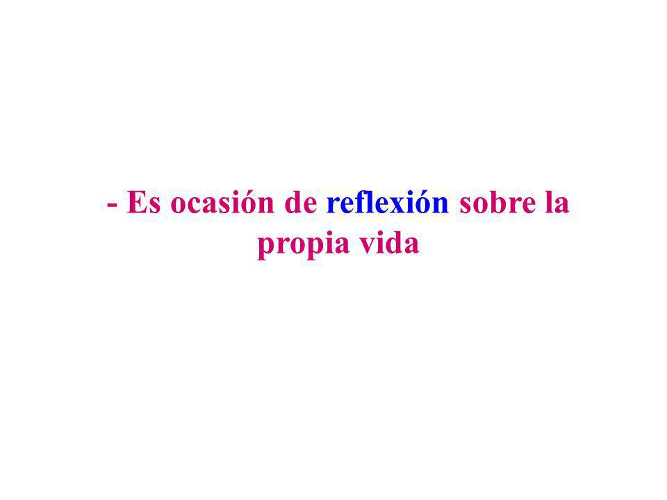 - Es ocasión de reflexión sobre la propia vida