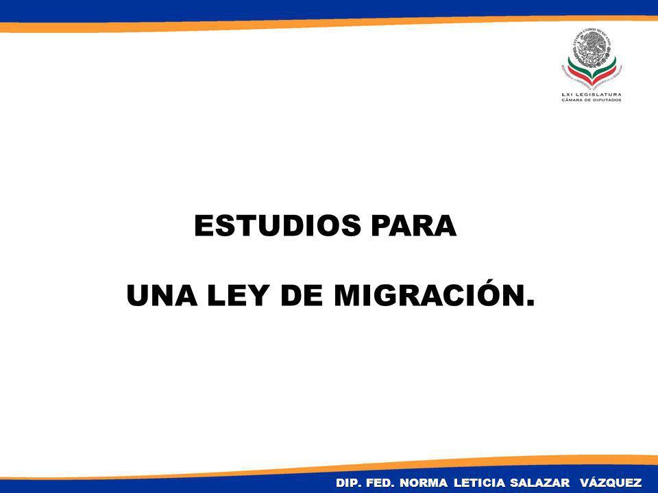 ESTUDIOS PARA UNA LEY DE MIGRACIÓN. DIP. FED. NORMA LETICIA SALAZAR VÁZQUEZ