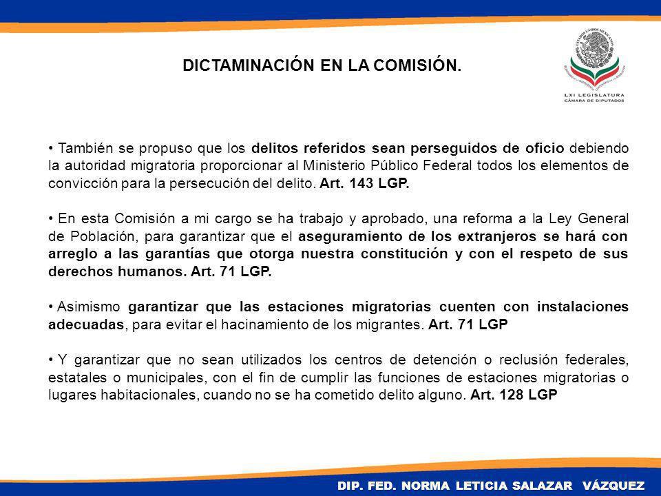 También se propuso que los delitos referidos sean perseguidos de oficio debiendo la autoridad migratoria proporcionar al Ministerio Público Federal todos los elementos de convicción para la persecución del delito.