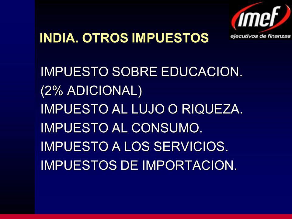 INDIA. OTROS IMPUESTOS IMPUESTO SOBRE EDUCACION. (2% ADICIONAL) IMPUESTO AL LUJO O RIQUEZA.