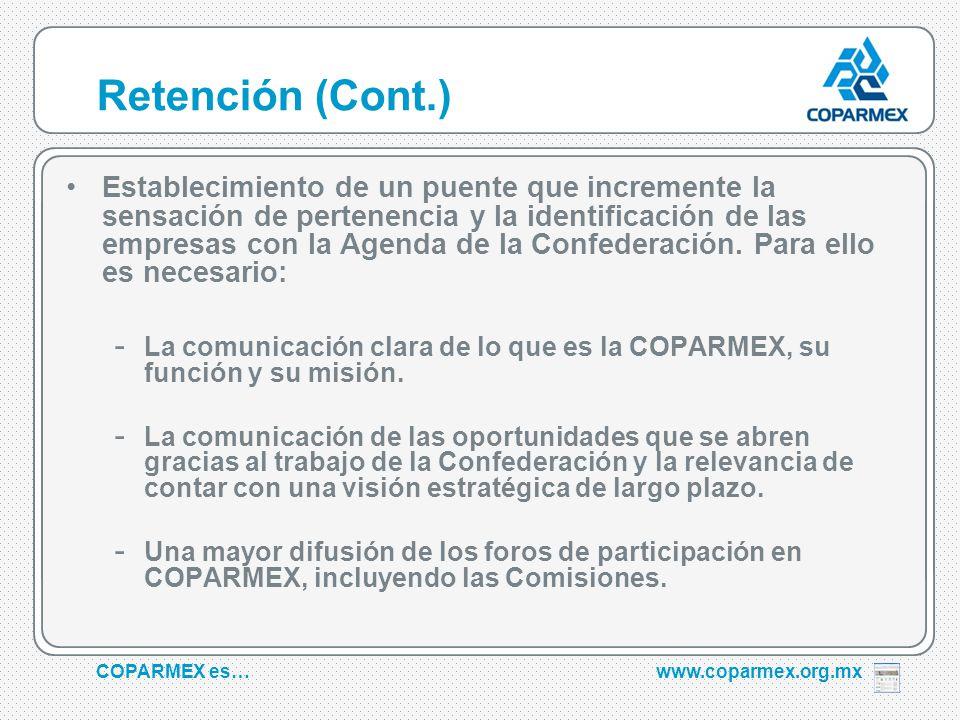 COPARMEX es…www.coparmex.org.mx Retención (Cont.) Establecimiento de un puente que incremente la sensación de pertenencia y la identificación de las empresas con la Agenda de la Confederación.