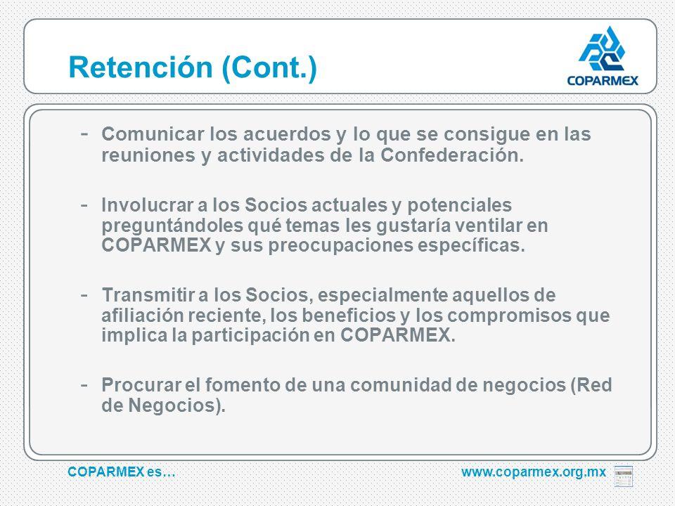 COPARMEX es…www.coparmex.org.mx Retención (Cont.) - Comunicar los acuerdos y lo que se consigue en las reuniones y actividades de la Confederación.