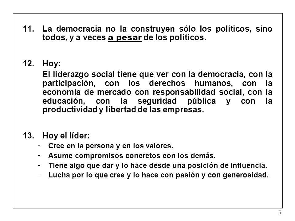 11.La democracia no la construyen sólo los políticos, sino todos, y a veces a pesar de los políticos.
