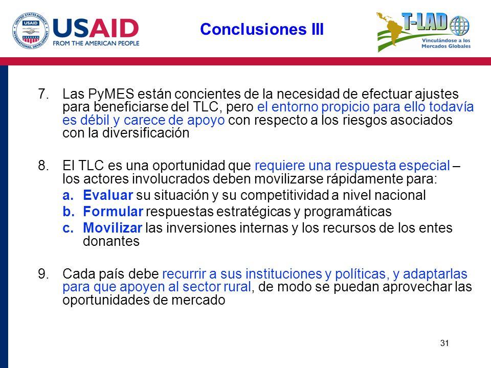 31 Conclusiones III 7.Las PyMES están concientes de la necesidad de efectuar ajustes para beneficiarse del TLC, pero el entorno propicio para ello tod