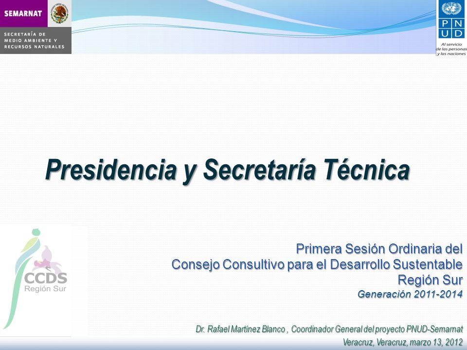 Presidencia y Secretaría Técnica Primera Sesión Ordinaria del Consejo Consultivo para el Desarrollo Sustentable Región Sur Generación 2011-2014 Dr.