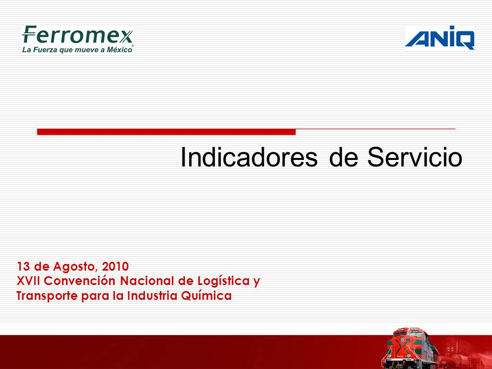Indicadores de Servicio 13 de Agosto, 2010 XVII Convención Nacional de Logística y Transporte para la Industria Química