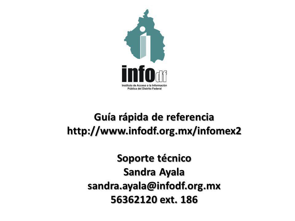 Guía rápida de referencia http://www.infodf.org.mx/infomex2 Soporte técnico Sandra Ayala sandra.ayala@infodf.org.mx 56362120 ext.