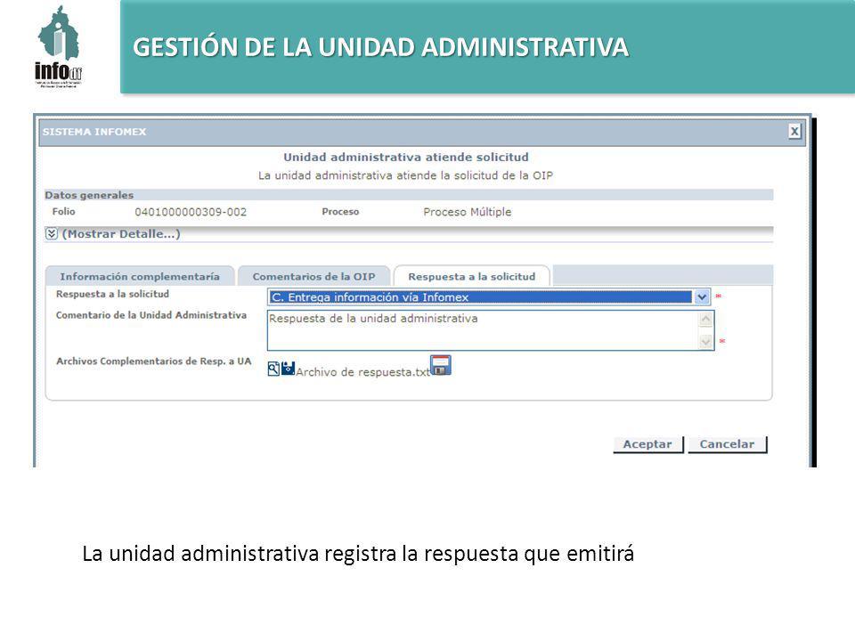 La unidad administrativa registra la respuesta que emitirá