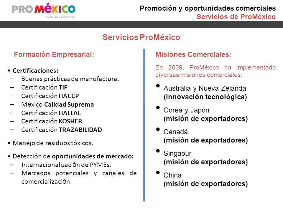 Servicios ProMéxico Formación Empresarial: Certificaciones: –Buenas prácticas de manufactura. –Certificación TIF –Certificación HACCP –M é xico Calida