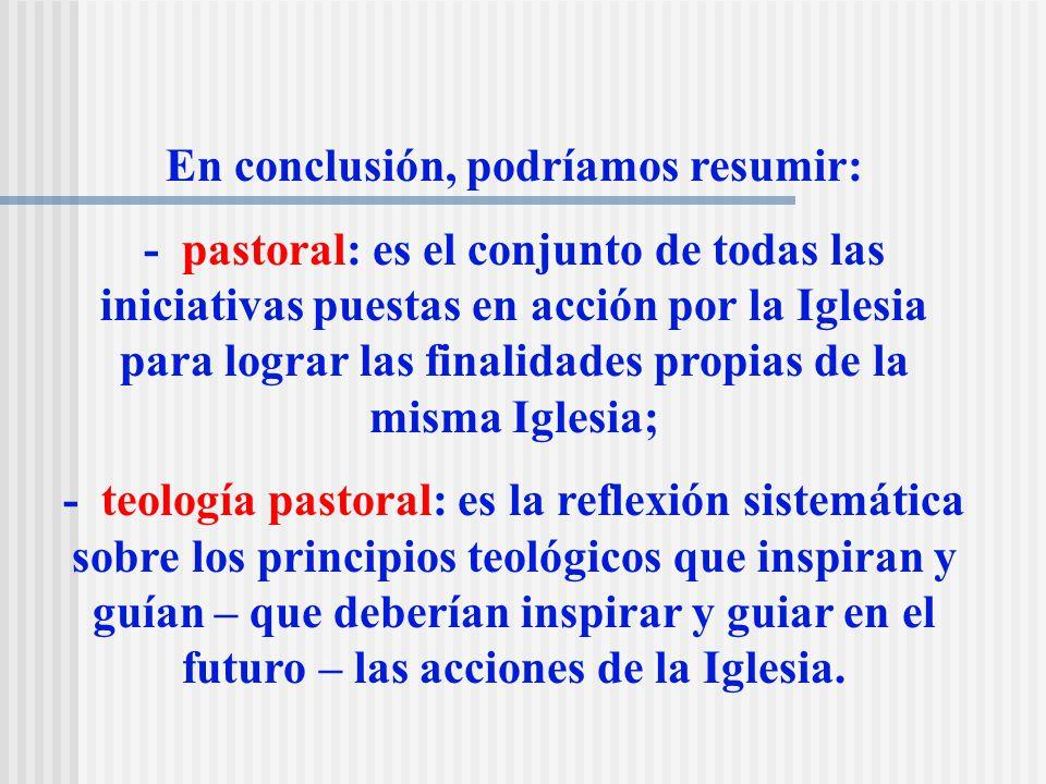 La Teología Pastoral La Iglesia, en su historia bimilenaria, ha comprendido y actuado su misión en formas y con acentuaciones diferentes.
