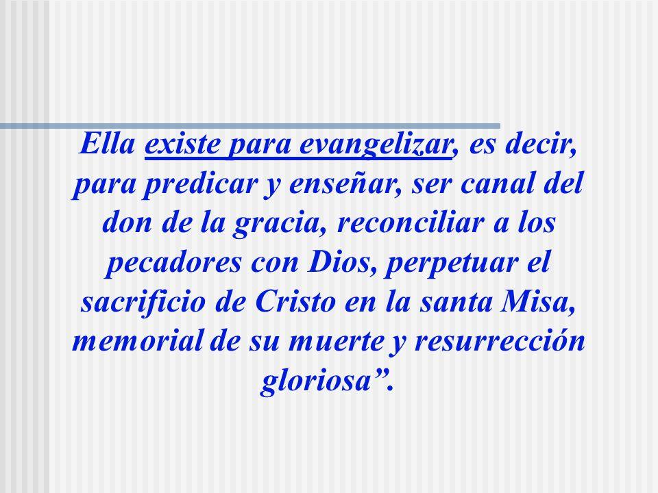 MISION DE LA IGLESIA: LA EVANGELIZACION Evangelii Nuntiandi 14: Nosotros queremos confirmar una vez más que la tarea de la evangelización de todos los hombres constituye la misión esencial de la Iglesia;...