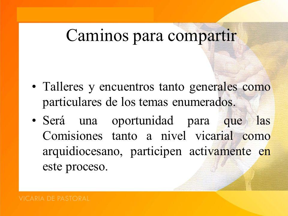 Caminos para compartir Talleres y encuentros tanto generales como particulares de los temas enumerados.