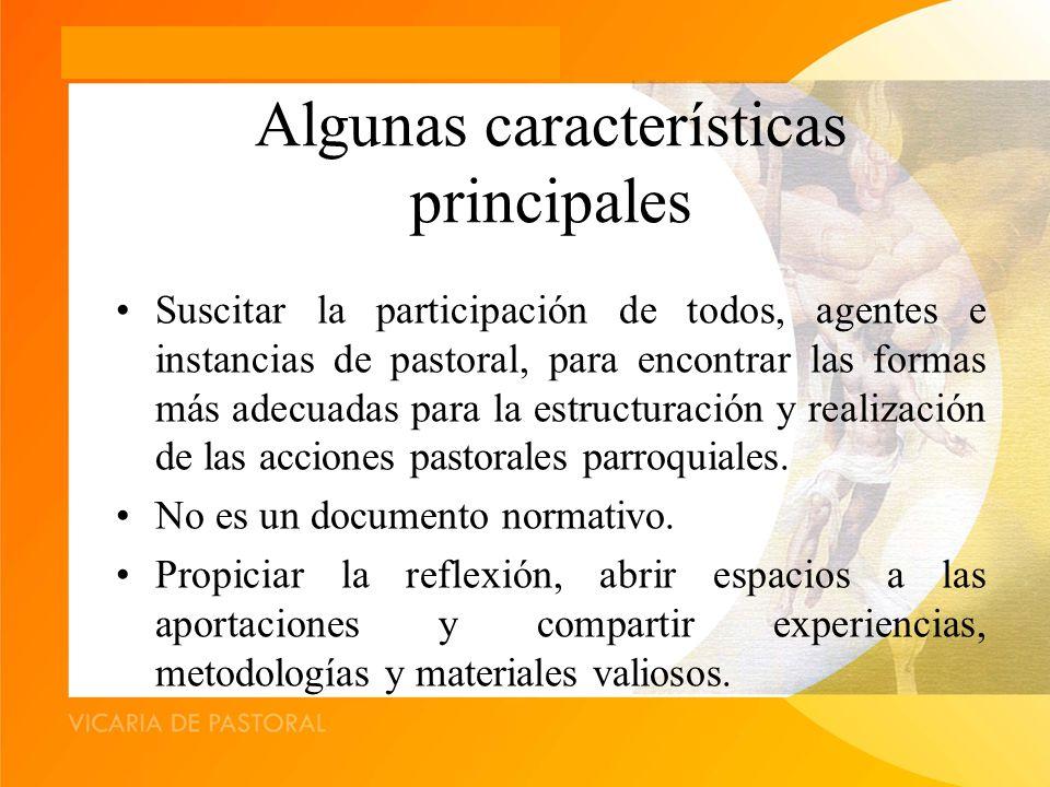 Algunas características principales Suscitar la participación de todos, agentes e instancias de pastoral, para encontrar las formas más adecuadas para la estructuración y realización de las acciones pastorales parroquiales.