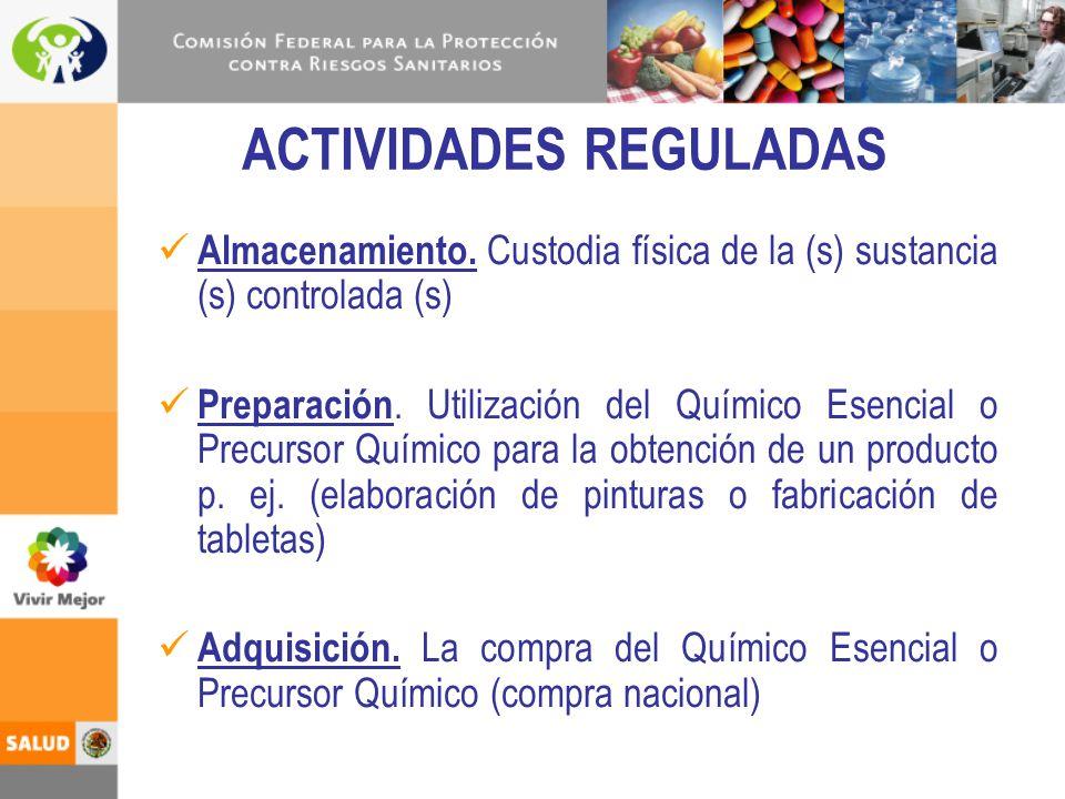 ACTIVIDADES REGULADAS Almacenamiento. Custodia física de la (s) sustancia (s) controlada (s) Preparación. Utilización del Químico Esencial o Precursor